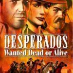 Desperados Wanted Dead or Alive Free Download